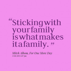 Quotes Picture: sticking with your family is what makes it a family