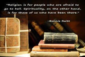 Religion is for people who are afraid to go to hell . Spirituality ...