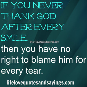 If you never thank God after every smile, then you have no right to ...