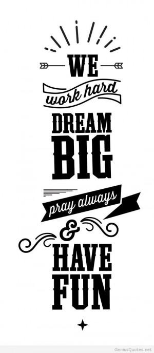 Motivation in life with big dreams, go big dreams!