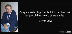 Computer technology is so built into our lives that it's part of the ...
