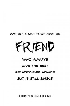 We all have that one as friends :) From Funny Friendship Quotes