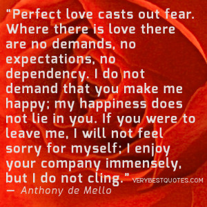 perfect love casts out fear where there is love there are no demands ...