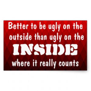 Better ugly on the outside than ugly on the inside sticker
