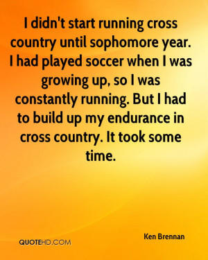 Cross Country Quotes Inspirational I didn't start running cross