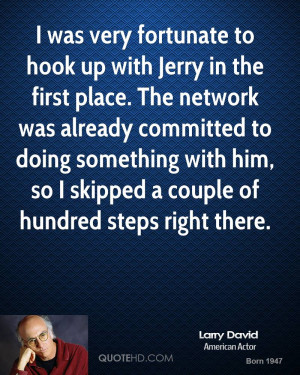 was very fortunate to hook up with Jerry in the first place. The ...