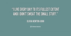 quote-Olivia-Newton-John-i-live-every-day-to-its-fullest-135128_2.png