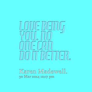Quotes Picture: love being you no one can do it better