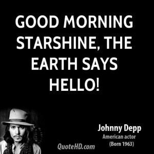 Good morning starshine, the Earth says hello!