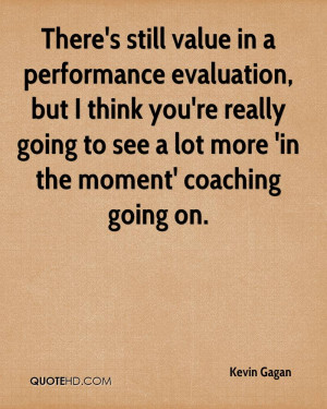 There's still value in a performance evaluation, but I think you're ...