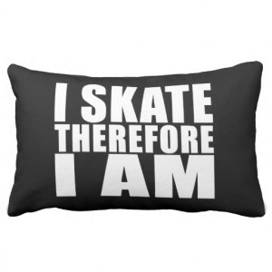 Funny Skaters Quotes Jokes I Skate Therefore I am Throw Pillow
