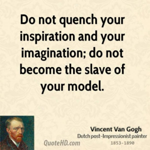 Vincent van gogh artist do not quench your inspiration and your