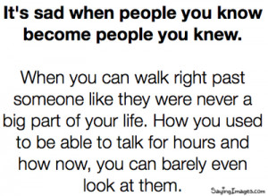 Life Quote ~ It's sad when people you know become people you knew