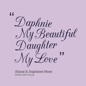 Love My Daughter Quotes For Facebook Daphnie my beautiful daughter