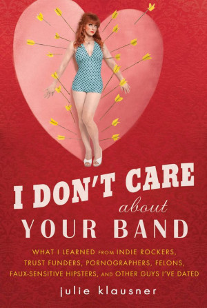 Don't Care About Your Band, by Julie Klausner | 32 Books ...