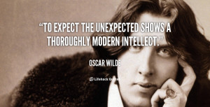 """To expect the unexpected shows a thoroughly modern intellect."""""""
