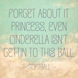 Softball quote, Cinderella princess