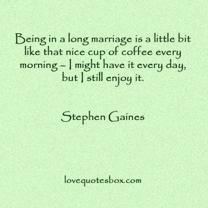 Being in a long marriage is a little bit like that nice cup of coffee ...