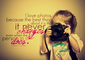 love photos because the best thing about it is that it never changes ...