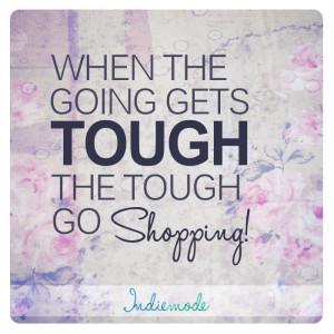 When the going gets tough, the tough go shopping!! #fashion #quotes