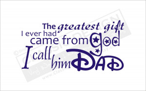 ... Greatest Gift I Ever had came from God,I call him Dad ~ Father Quote