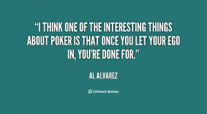 think one of the interesting things about poker is that once you let ...