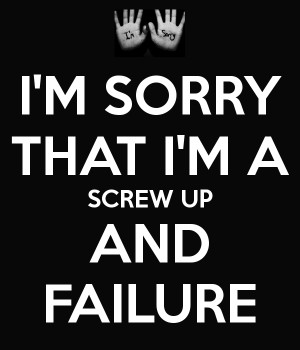 sorry-that-i-m-a-screw-up-
