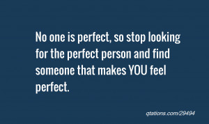 quote of the day: No one is perfect, so stop looking for the perfect ...
