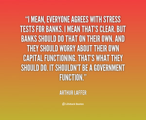quote Arthur Laffer i mean everyone agrees with stress tests 22843 png