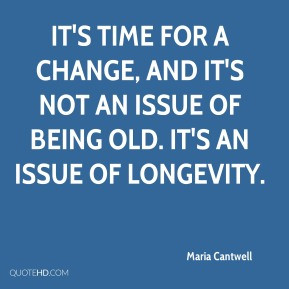 Maria Cantwell - It's time for a change, and it's not an issue of ...