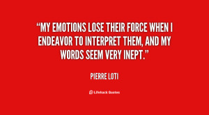 My emotions lose their force when I endeavor to interpret them, and my ...