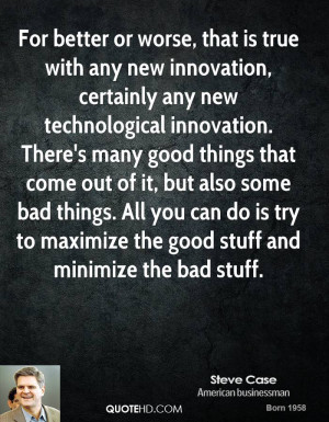 with any new innovation, certainly any new technological innovation ...