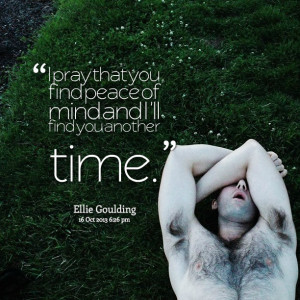 Quotes About Peace Of Mind You find peace of mind and