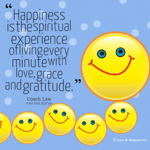 Quotes Picture: happiness is the spiritual experience of living every ...