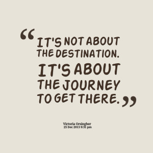 Quotes Picture: it's not about the destination it's about the journey ...