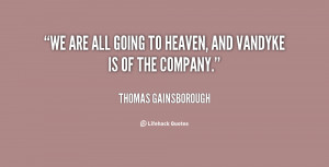 quote-Thomas-Gainsborough-we-are-all-going-to-heaven-and-15147.png