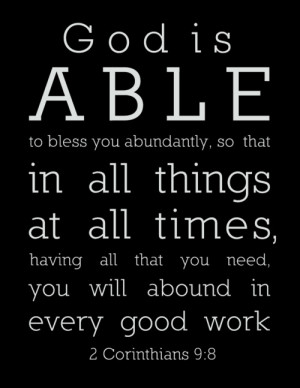 God is able to bless you abundantly, so that in all things at all ...