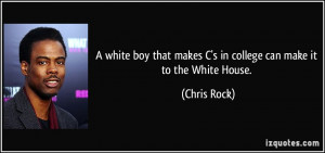 white boy that makes C's in college can make it to the White House ...