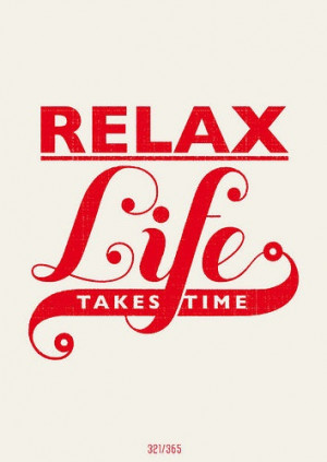 Relax Life Takes Time