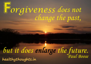 forgiveness quotes paulo boose forgiveness does not change the past ...
