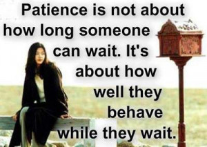 Wait Quotes – Waiting Quotes – Quote - Patience is about about how ...