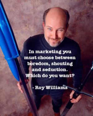 """... . Which do you want?"""" – Roy Williams, Author of Wizard of Ads"""