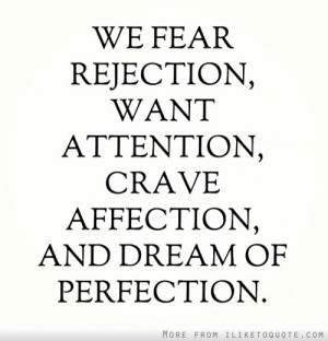 We fear rejection, want attention, crave affection and dream of ...