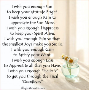 ... wish you enough Loss to Appreciate all that you Have. I wish you
