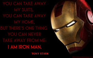Iron Man - Tony Stark: You can take away my suits, you can take away ...