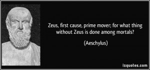 Zeus, first cause, prime mover; for what thing without Zeus is done ...