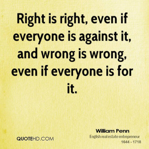 William Penn Quote Right Is Right Right is right, even if