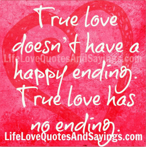... Doesn't Have A Happy Ending True Love Has No Ending - Romantic Quote