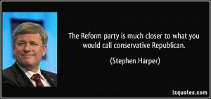... to what you would call conservative Republican. - Stephen Harper