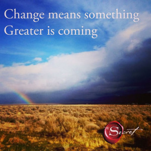change in your life. #Change means something greater is coming. Change ...